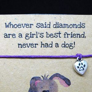 Whoever said diamonds are a girl's best friend, never had a dog